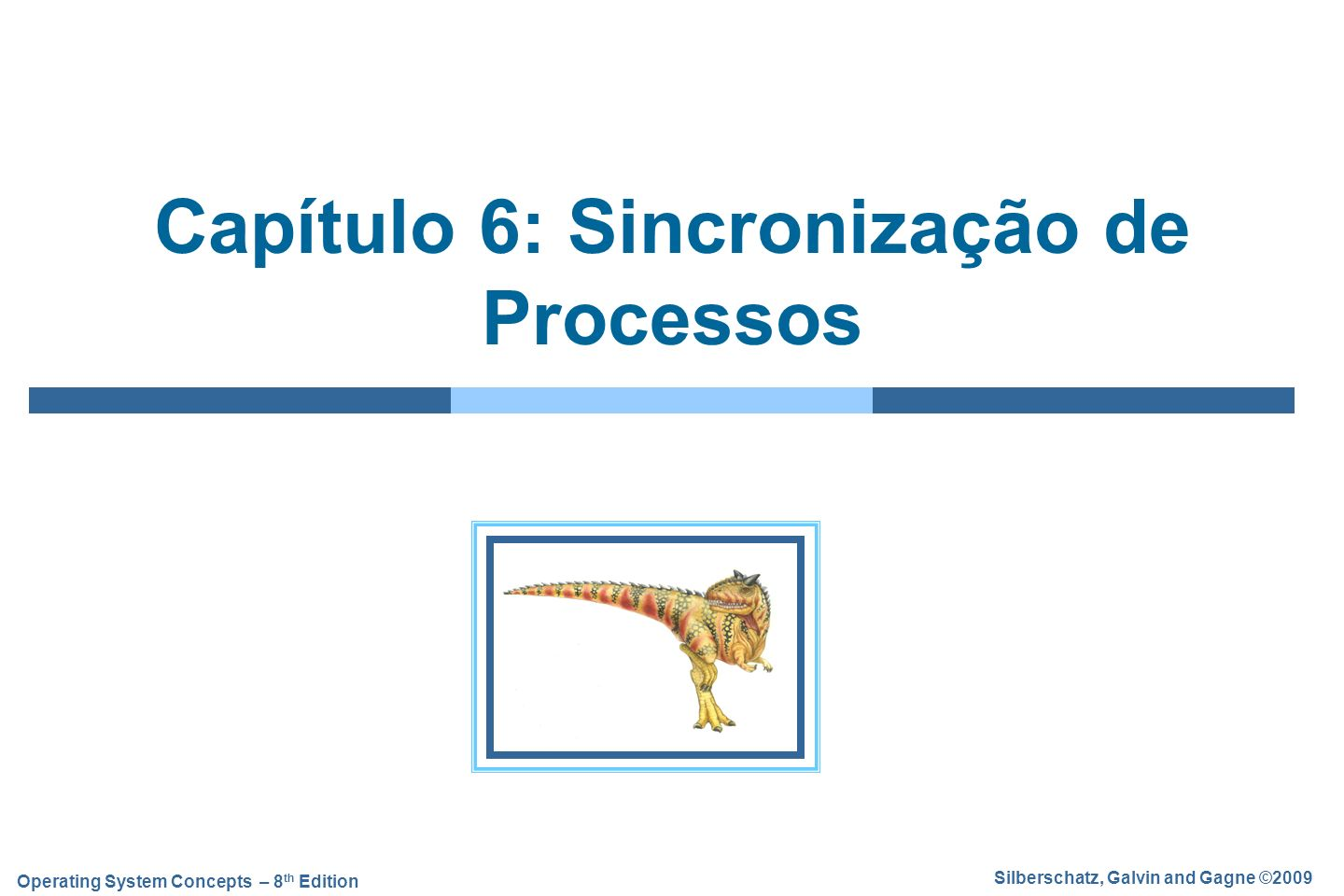 Silberschatz, Galvin and Gagne ©2009 Operating System Concepts – 8 th Edition Capítulo 6: Sincronização de Processos