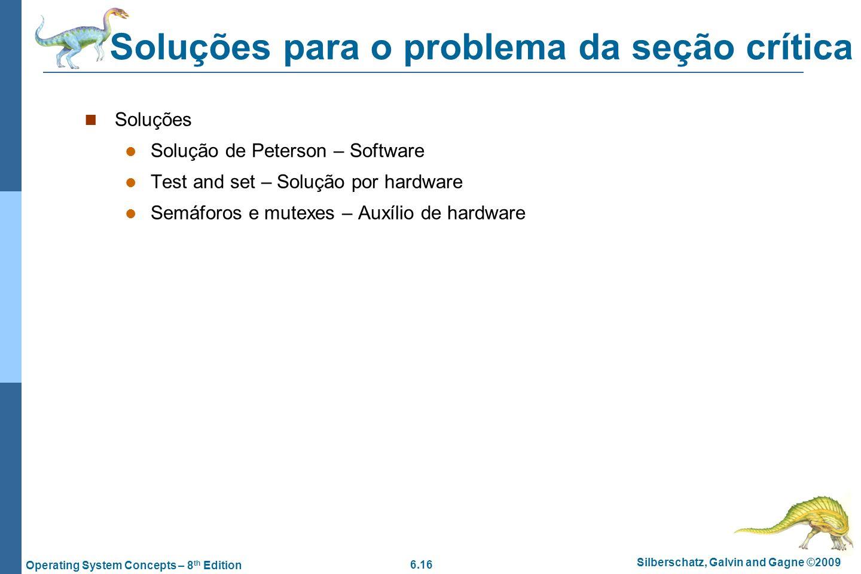6.16 Silberschatz, Galvin and Gagne ©2009 Operating System Concepts – 8 th Edition Soluções para o problema da seção crítica Soluções Solução de Peter