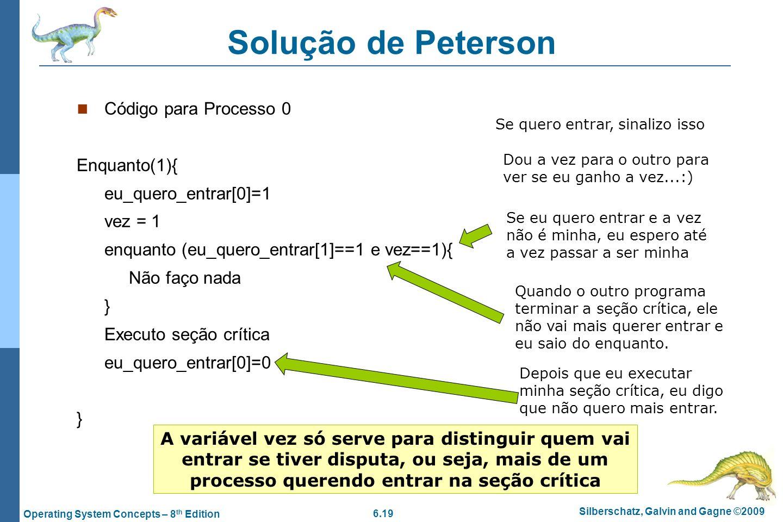 6.19 Silberschatz, Galvin and Gagne ©2009 Operating System Concepts – 8 th Edition Solução de Peterson Código para Processo 0 Enquanto(1){ eu_quero_en