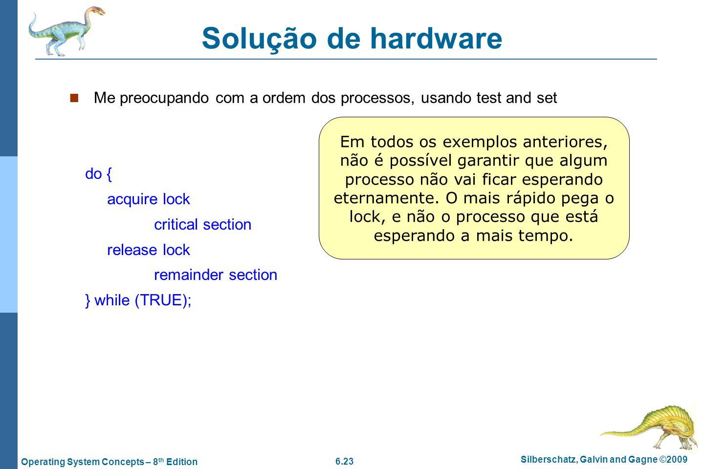 6.23 Silberschatz, Galvin and Gagne ©2009 Operating System Concepts – 8 th Edition Solução de hardware Me preocupando com a ordem dos processos, usand