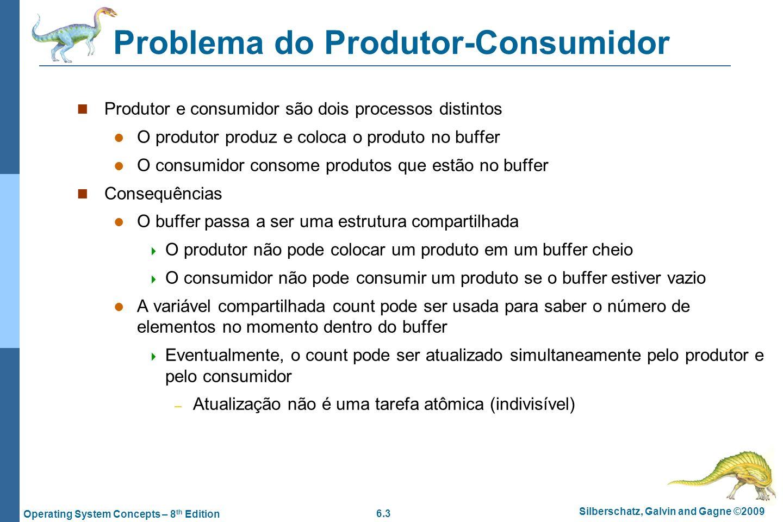 6.3 Silberschatz, Galvin and Gagne ©2009 Operating System Concepts – 8 th Edition Problema do Produtor-Consumidor Produtor e consumidor são dois proce
