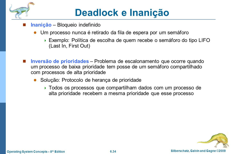 6.34 Silberschatz, Galvin and Gagne ©2009 Operating System Concepts – 8 th Edition Deadlock e Inanição Inanição – Bloqueio indefinido Um processo nunc