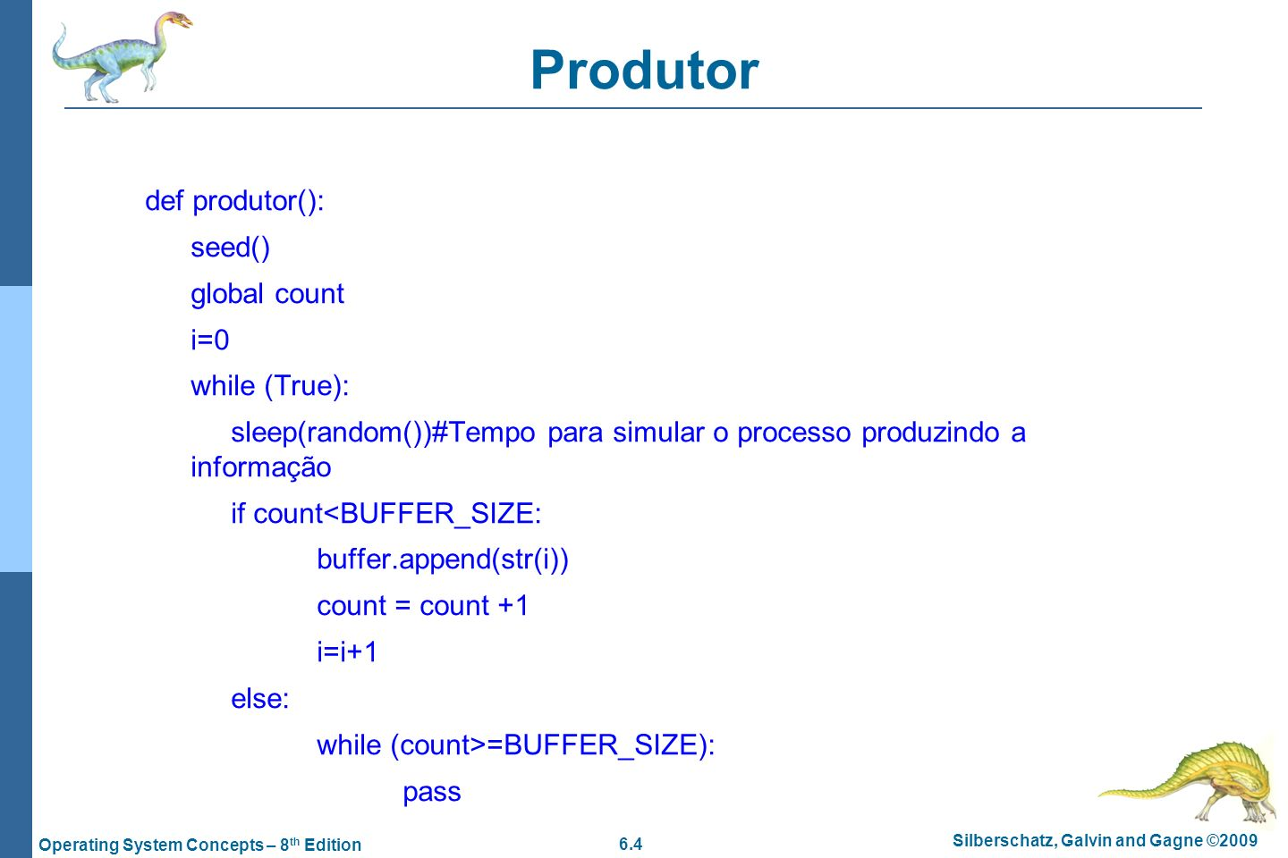 6.45 Silberschatz, Galvin and Gagne ©2009 Operating System Concepts – 8 th Edition Problema dos leitores-escritores Estrutura do processo escritor do { wait (wrt) ; // writing is performed signal (wrt) ; } while (TRUE); Estrutura do processo leitor do { wait (mutex) ; readcount ++ ; if (readcount == 1) wait (wrt) ; signal (mutex) // reading is performed wait (mutex) ; readcount - - ; if (readcount == 0) signal (wrt) ; signal (mutex) ; } while (TRUE); Acabei de ler.