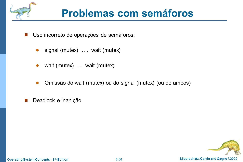 6.50 Silberschatz, Galvin and Gagne ©2009 Operating System Concepts – 8 th Edition Problemas com semáforos Uso incorreto de operações de semáforos: si