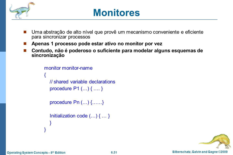6.51 Silberschatz, Galvin and Gagne ©2009 Operating System Concepts – 8 th Edition Monitores Uma abstração de alto nível que provê um mecanismo conven