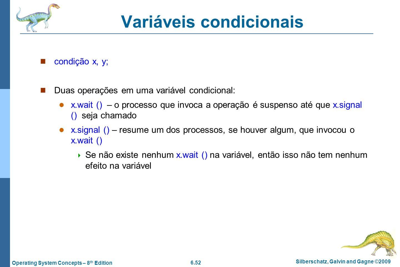 6.52 Silberschatz, Galvin and Gagne ©2009 Operating System Concepts – 8 th Edition Variáveis condicionais condição x, y; Duas operações em uma variáve