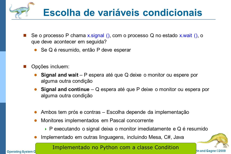 6.53 Silberschatz, Galvin and Gagne ©2009 Operating System Concepts – 8 th Edition Escolha de variáveis condicionais Se o processo P chama x.signal ()