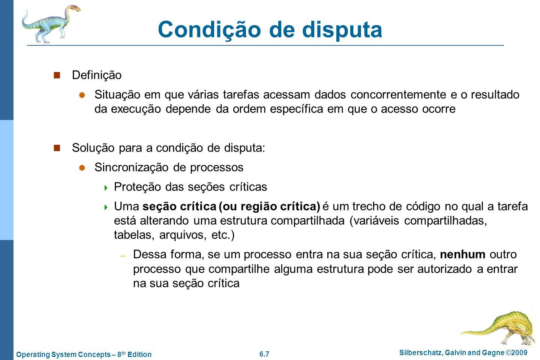 6.7 Silberschatz, Galvin and Gagne ©2009 Operating System Concepts – 8 th Edition Condição de disputa Definição Situação em que várias tarefas acessam