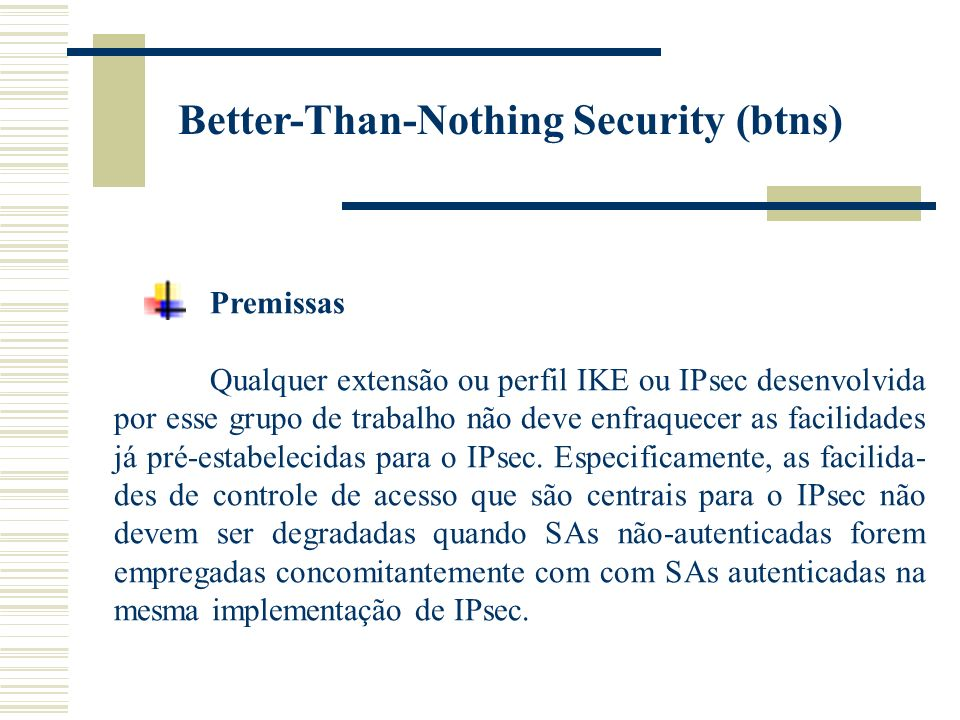 Premissas Qualquer extensão ou perfil IKE ou IPsec desenvolvida por esse grupo de trabalho não deve enfraquecer as facilidades já pré-estabelecidas para o IPsec.