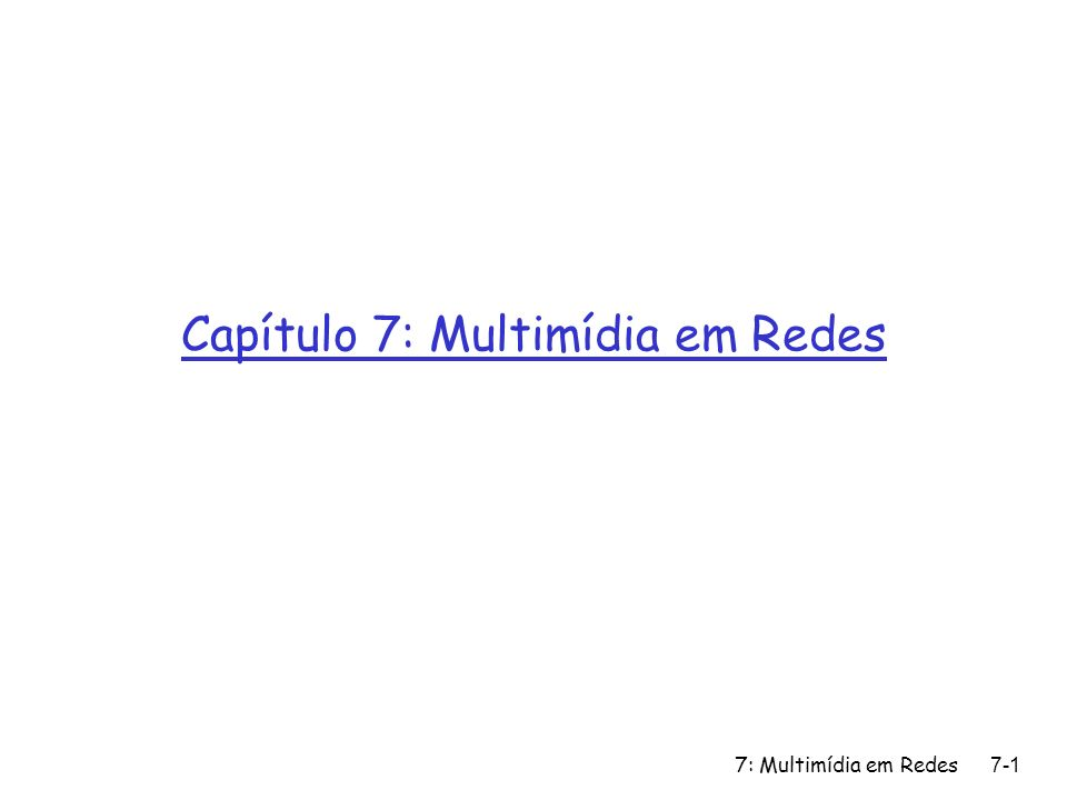 7: Multimídia em Redes7-102 RSVP: overview of operation r senders, receiver join a multicast group m done outside of RSVP m senders need not join group r sender-to-network signaling m path message: make sender presence known to routers m path teardown: delete senders path state from routers r receiver-to-network signaling m reservation message: reserve resources from sender(s) to receiver m reservation teardown: remove receiver reservations r network-to-end-system signaling m path error m reservation error
