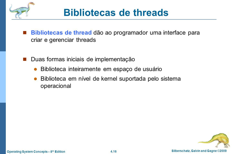 4.16 Silberschatz, Galvin and Gagne ©2009 Operating System Concepts – 8 th Edition Bibliotecas de threads Bibliotecas de thread dão ao programador uma