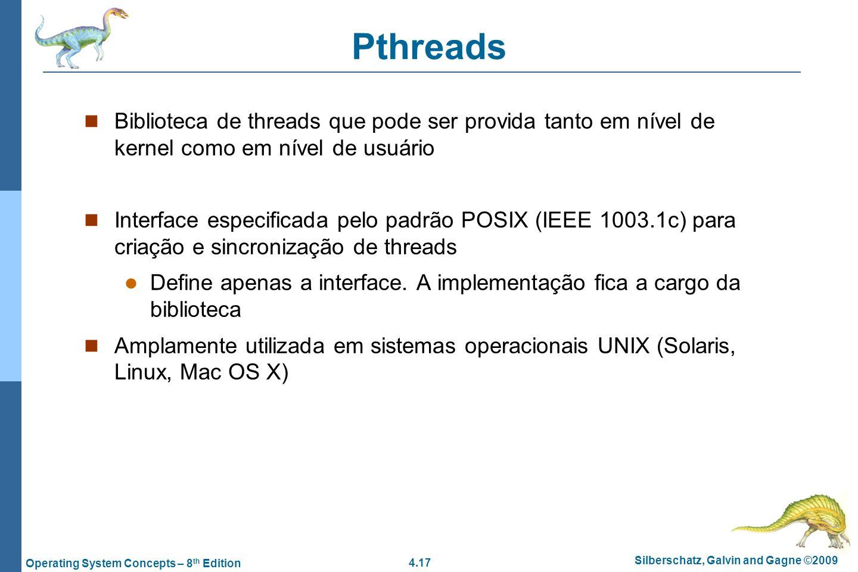 4.17 Silberschatz, Galvin and Gagne ©2009 Operating System Concepts – 8 th Edition Pthreads Biblioteca de threads que pode ser provida tanto em nível
