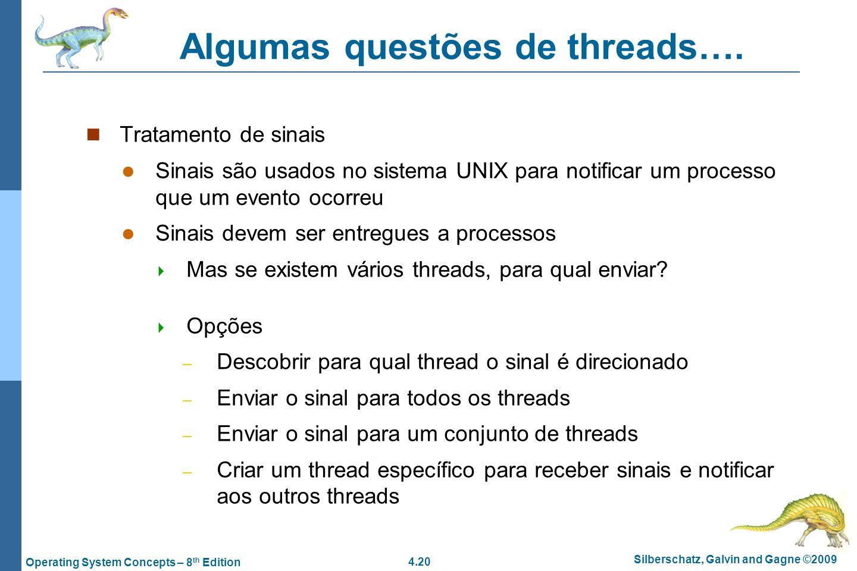 4.20 Silberschatz, Galvin and Gagne ©2009 Operating System Concepts – 8 th Edition Algumas questões de threads…. Tratamento de sinais Sinais são usado