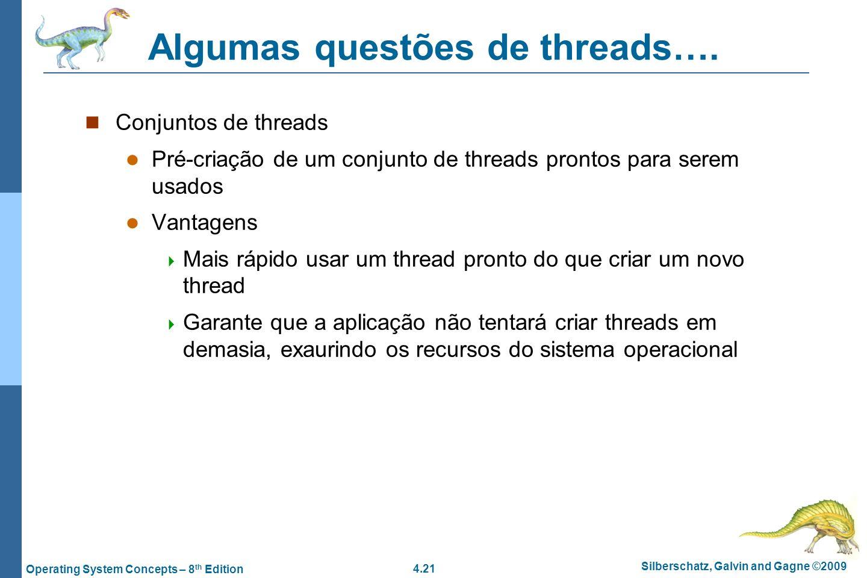 4.21 Silberschatz, Galvin and Gagne ©2009 Operating System Concepts – 8 th Edition Algumas questões de threads…. Conjuntos de threads Pré-criação de u