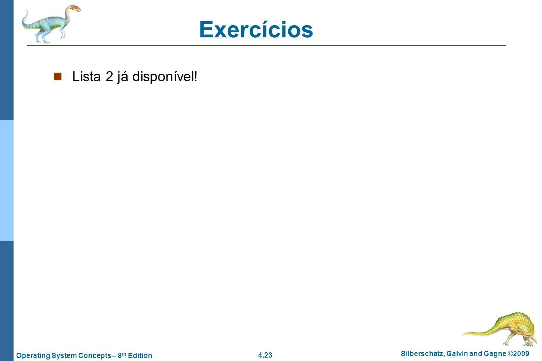 4.23 Silberschatz, Galvin and Gagne ©2009 Operating System Concepts – 8 th Edition Exercícios Lista 2 já disponível!