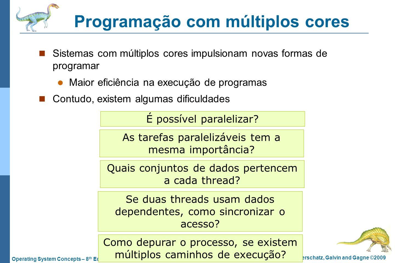 4.6 Silberschatz, Galvin and Gagne ©2009 Operating System Concepts – 8 th Edition Programação com múltiplos cores Sistemas com múltiplos cores impulsi