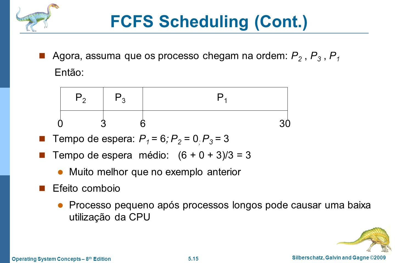 5.15 Silberschatz, Galvin and Gagne ©2009 Operating System Concepts – 8 th Edition FCFS Scheduling (Cont.) Agora, assuma que os processo chegam na ord