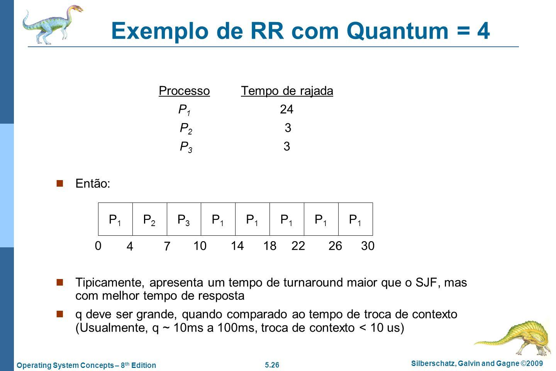 5.26 Silberschatz, Galvin and Gagne ©2009 Operating System Concepts – 8 th Edition Exemplo de RR com Quantum = 4 ProcessoTempo de rajada P 1 24 P 2 3