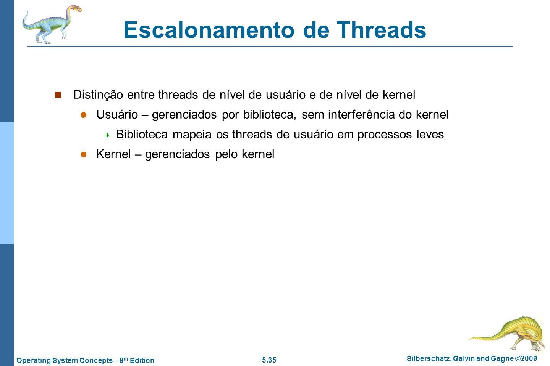 5.35 Silberschatz, Galvin and Gagne ©2009 Operating System Concepts – 8 th Edition Escalonamento de Threads Distinção entre threads de nível de usuári
