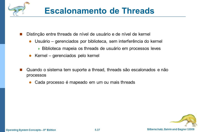 5.37 Silberschatz, Galvin and Gagne ©2009 Operating System Concepts – 8 th Edition Escalonamento de Threads Distinção entre threads de nível de usuári