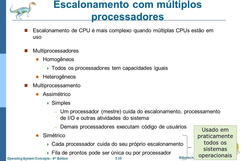 5.39 Silberschatz, Galvin and Gagne ©2009 Operating System Concepts – 8 th Edition Escalonamento com múltiplos processadores Escalonamento de CPU é ma