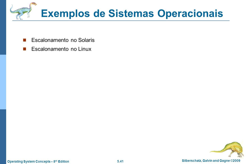 5.41 Silberschatz, Galvin and Gagne ©2009 Operating System Concepts – 8 th Edition Exemplos de Sistemas Operacionais Escalonamento no Solaris Escalona