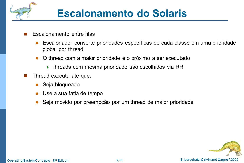 5.44 Silberschatz, Galvin and Gagne ©2009 Operating System Concepts – 8 th Edition Escalonamento do Solaris Escalonamento entre filas Escalonador conv