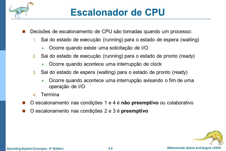 5.6 Silberschatz, Galvin and Gagne ©2009 Operating System Concepts – 8 th Edition Escalonador de CPU Decisões de escalonamento de CPU são tomadas quan