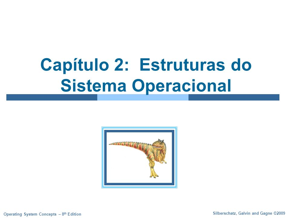 Silberschatz, Galvin and Gagne ©2009 Operating System Concepts – 8 th Edition Capítulo 2: Estruturas do Sistema Operacional
