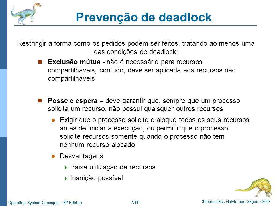 7.14 Silberschatz, Galvin and Gagne ©2009 Operating System Concepts – 8 th Edition Prevenção de deadlock Exclusão mútua - não é necessário para recurs