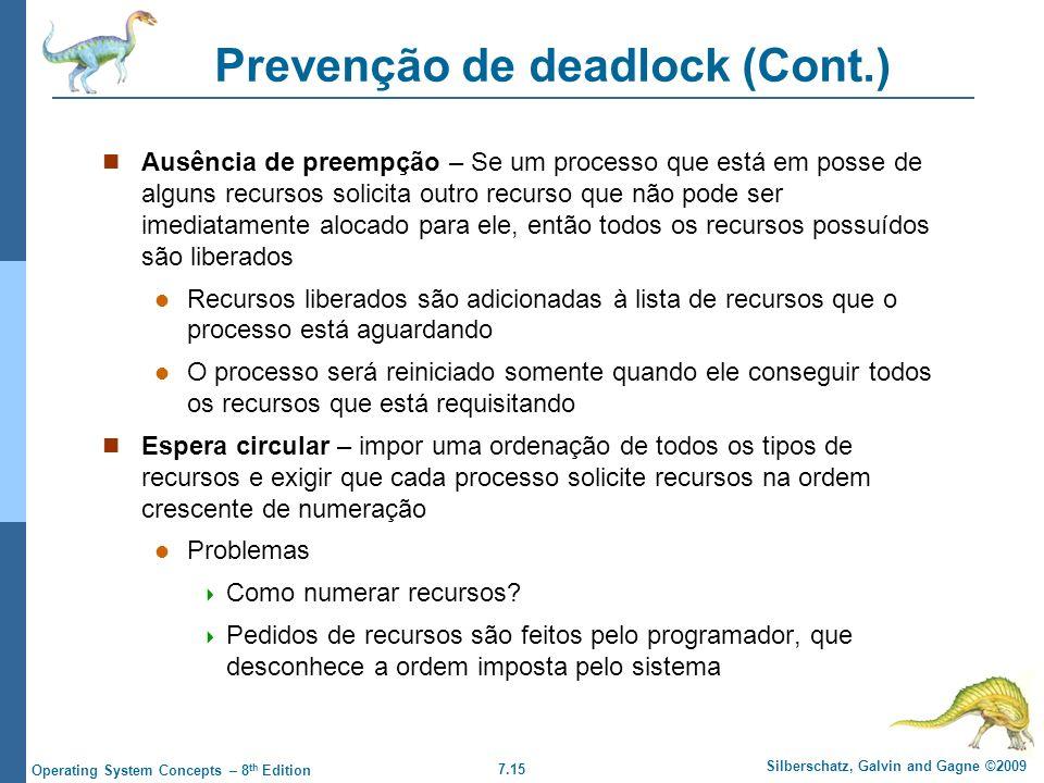 7.15 Silberschatz, Galvin and Gagne ©2009 Operating System Concepts – 8 th Edition Prevenção de deadlock (Cont.) Ausência de preempção – Se um process