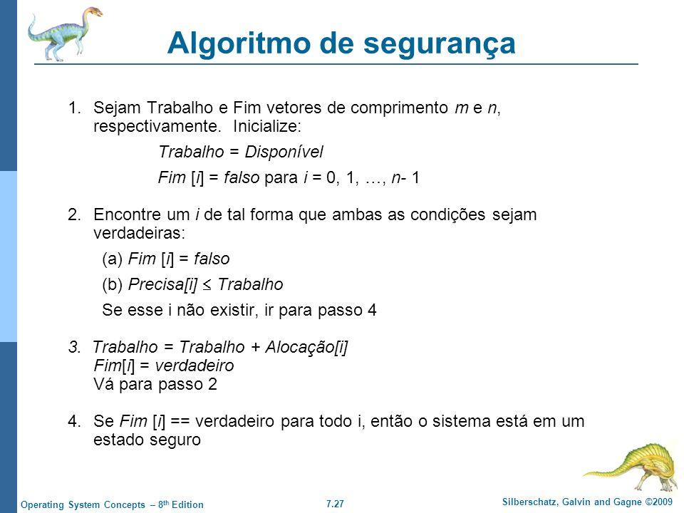 7.27 Silberschatz, Galvin and Gagne ©2009 Operating System Concepts – 8 th Edition Algoritmo de segurança 1.Sejam Trabalho e Fim vetores de compriment