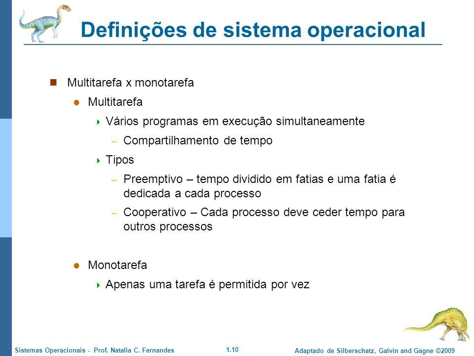 1.10 Adaptado de Silberschatz, Galvin and Gagne ©2009 Sistemas Operacionais - Prof. Natalia C. Fernandes Definições de sistema operacional Multitarefa