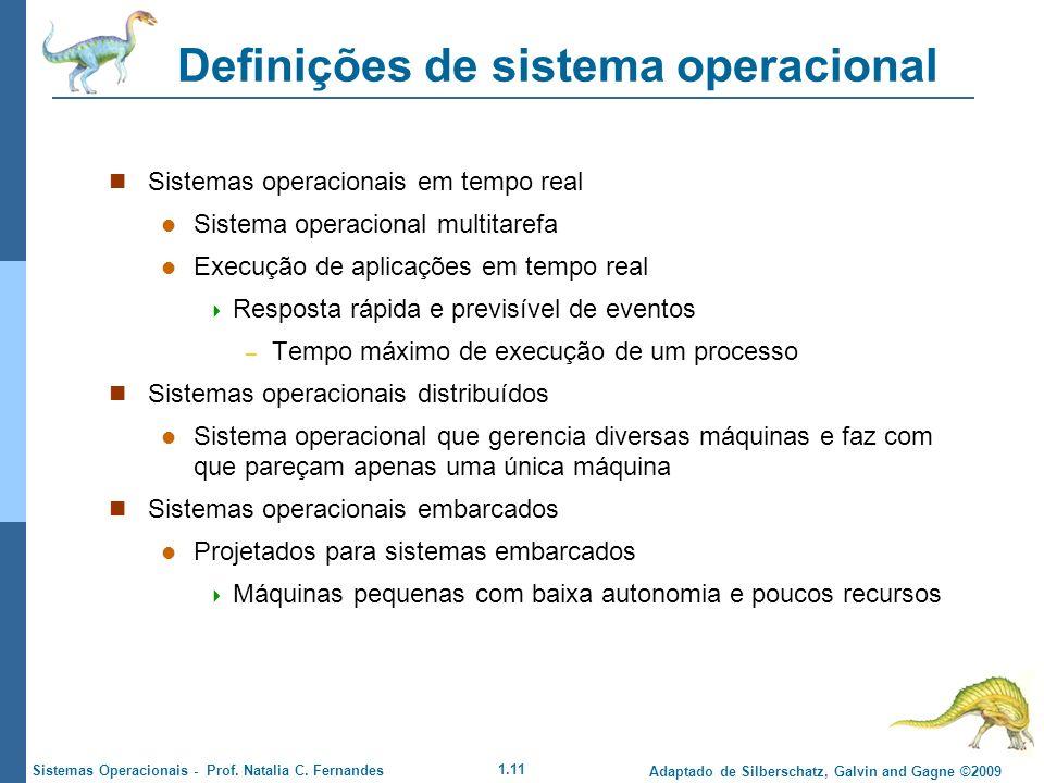1.11 Adaptado de Silberschatz, Galvin and Gagne ©2009 Sistemas Operacionais - Prof. Natalia C. Fernandes Definições de sistema operacional Sistemas op