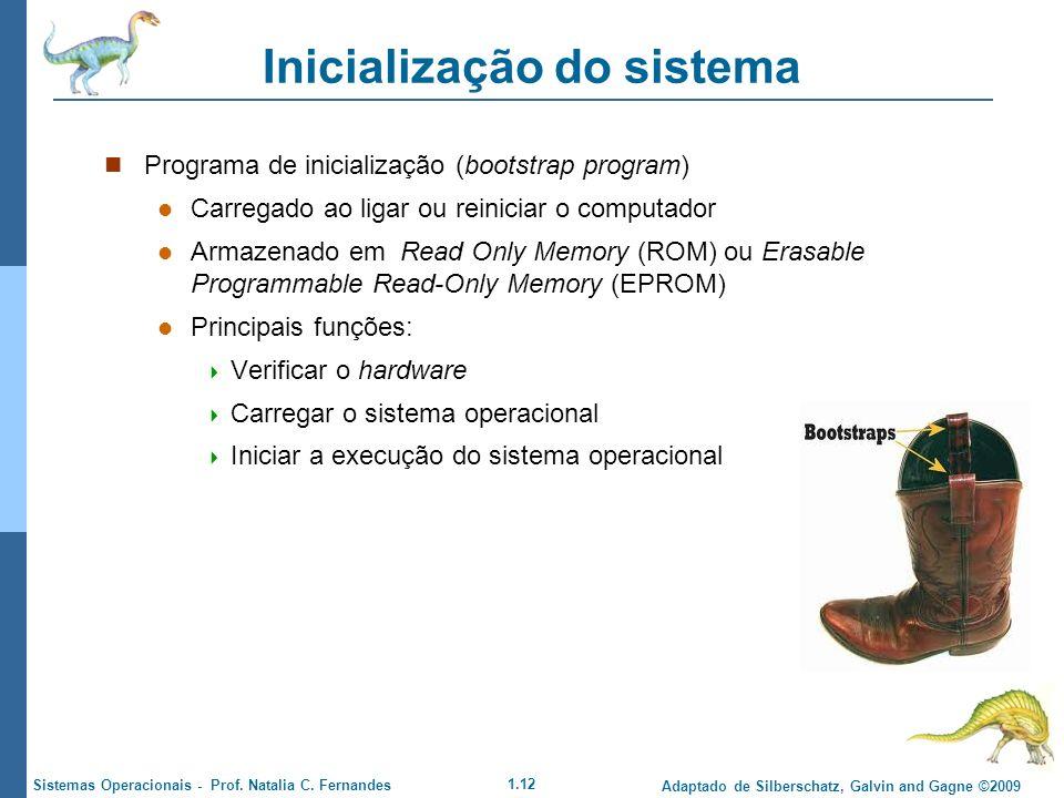 1.12 Adaptado de Silberschatz, Galvin and Gagne ©2009 Sistemas Operacionais - Prof. Natalia C. Fernandes Inicialização do sistema Programa de iniciali