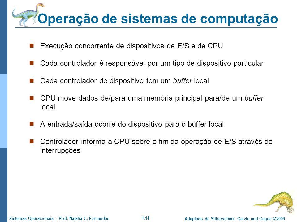 1.14 Adaptado de Silberschatz, Galvin and Gagne ©2009 Sistemas Operacionais - Prof. Natalia C. Fernandes Operação de sistemas de computação Execução c