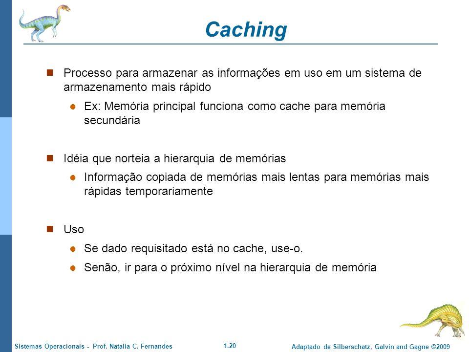 1.20 Adaptado de Silberschatz, Galvin and Gagne ©2009 Sistemas Operacionais - Prof. Natalia C. Fernandes Caching Processo para armazenar as informaçõe