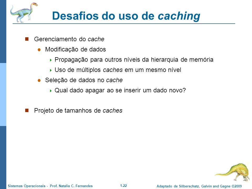 1.22 Adaptado de Silberschatz, Galvin and Gagne ©2009 Sistemas Operacionais - Prof. Natalia C. Fernandes Desafios do uso de caching Gerenciamento do c
