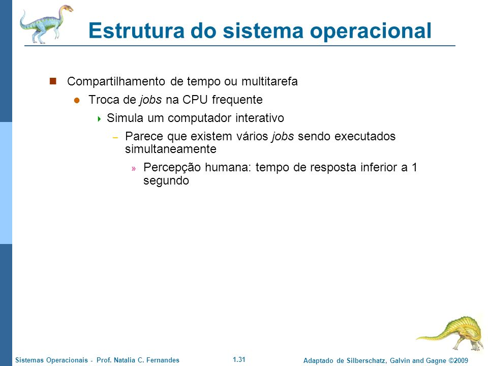 1.31 Adaptado de Silberschatz, Galvin and Gagne ©2009 Sistemas Operacionais - Prof. Natalia C. Fernandes Estrutura do sistema operacional Compartilham