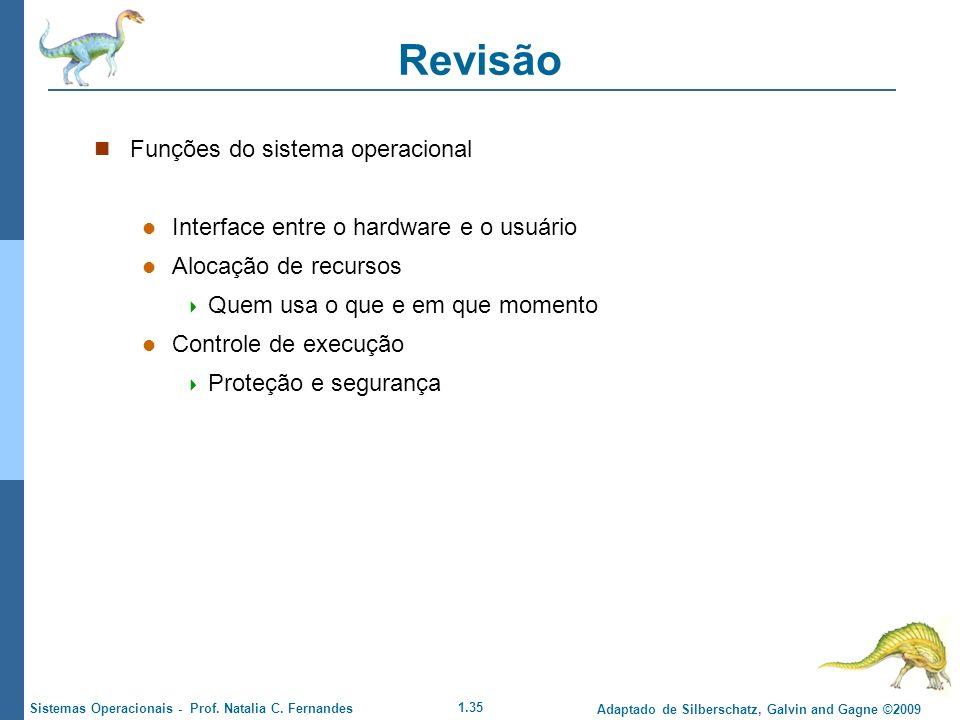 1.35 Adaptado de Silberschatz, Galvin and Gagne ©2009 Sistemas Operacionais - Prof. Natalia C. Fernandes Revisão Funções do sistema operacional Interf
