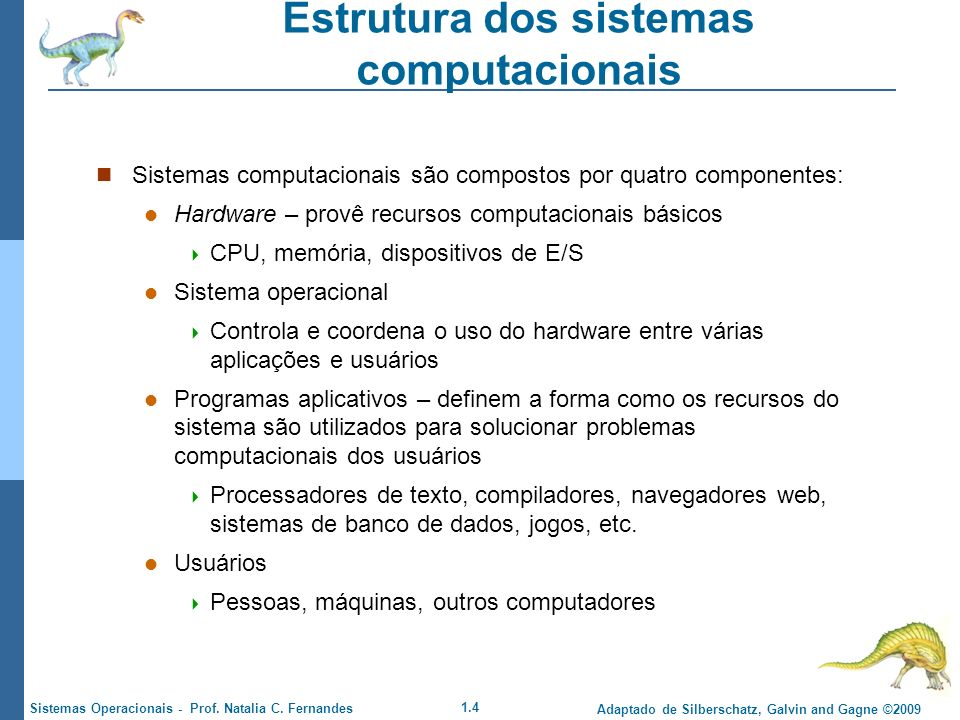 1.4 Adaptado de Silberschatz, Galvin and Gagne ©2009 Sistemas Operacionais - Prof. Natalia C. Fernandes Estrutura dos sistemas computacionais Sistemas