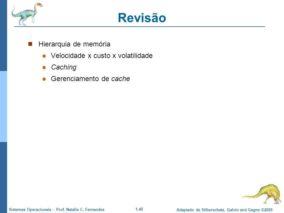1.40 Adaptado de Silberschatz, Galvin and Gagne ©2009 Sistemas Operacionais - Prof. Natalia C. Fernandes Revisão Hierarquia de memória Velocidade x cu