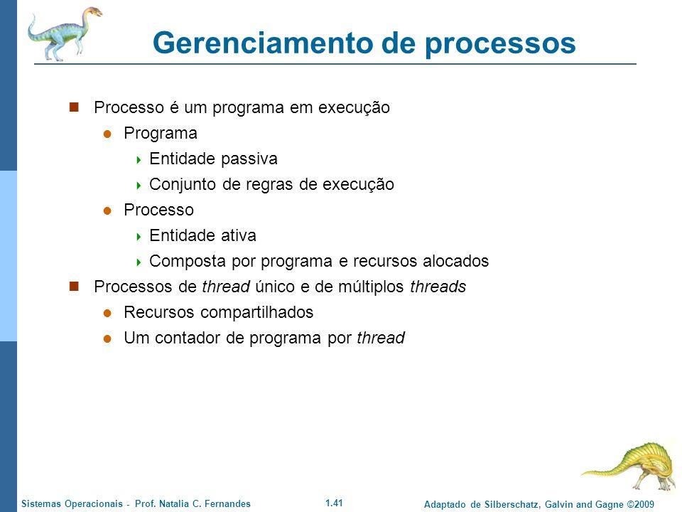 1.41 Adaptado de Silberschatz, Galvin and Gagne ©2009 Sistemas Operacionais - Prof. Natalia C. Fernandes Gerenciamento de processos Processo é um prog