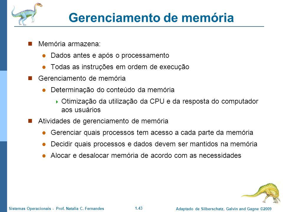 1.43 Adaptado de Silberschatz, Galvin and Gagne ©2009 Sistemas Operacionais - Prof. Natalia C. Fernandes Gerenciamento de memória Memória armazena: Da