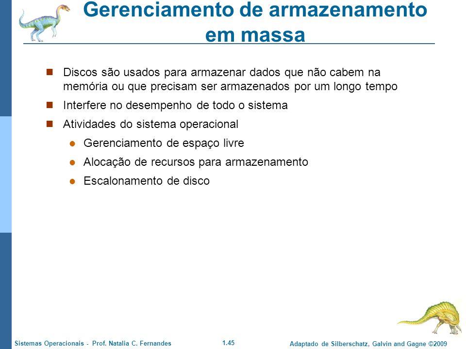 1.45 Adaptado de Silberschatz, Galvin and Gagne ©2009 Sistemas Operacionais - Prof. Natalia C. Fernandes Gerenciamento de armazenamento em massa Disco