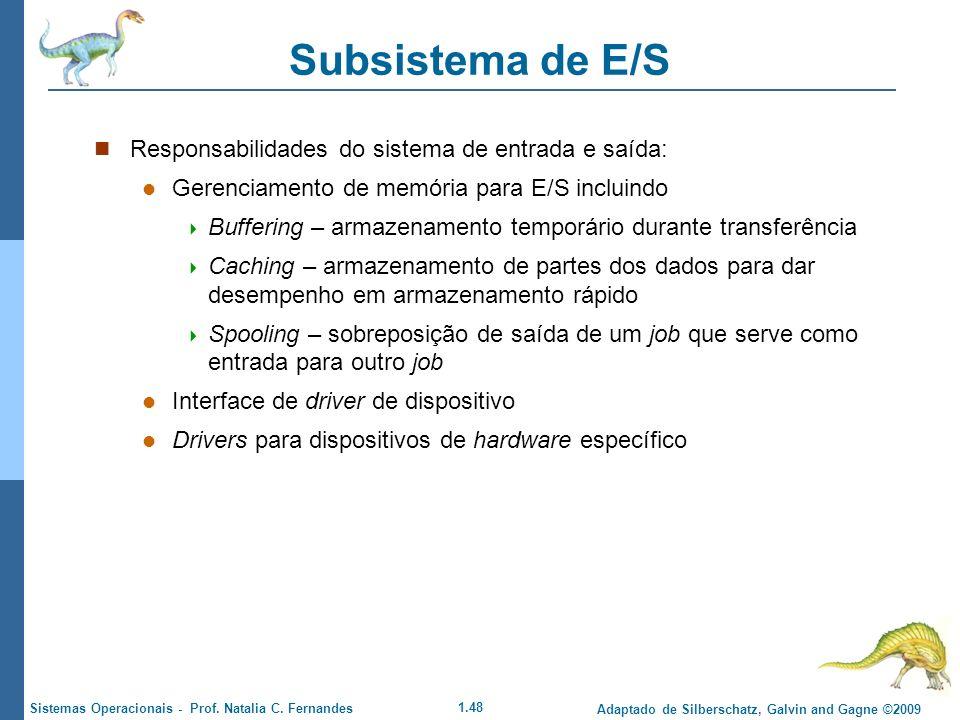 1.48 Adaptado de Silberschatz, Galvin and Gagne ©2009 Sistemas Operacionais - Prof. Natalia C. Fernandes Subsistema de E/S Responsabilidades do sistem
