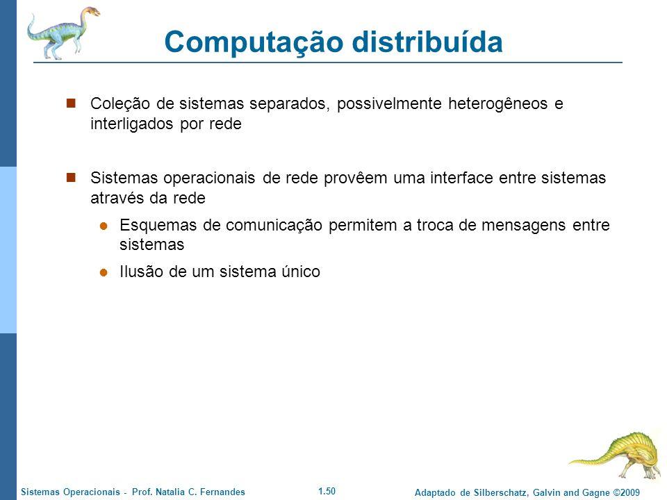 1.50 Adaptado de Silberschatz, Galvin and Gagne ©2009 Sistemas Operacionais - Prof. Natalia C. Fernandes Computação distribuída Coleção de sistemas se