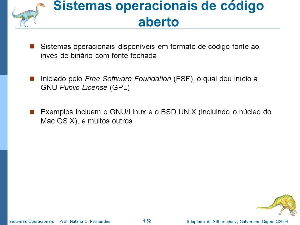 1.52 Adaptado de Silberschatz, Galvin and Gagne ©2009 Sistemas Operacionais - Prof. Natalia C. Fernandes Sistemas operacionais de código aberto Sistem