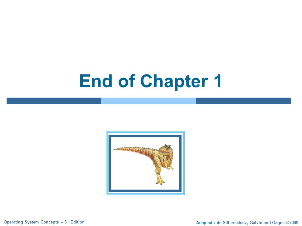 Adaptado de Silberschatz, Galvin and Gagne ©2009 Operating System Concepts – 8 th Edition End of Chapter 1