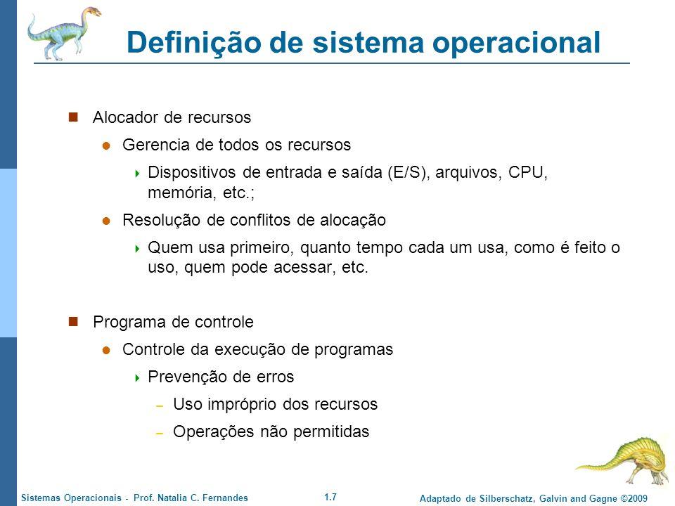 1.7 Adaptado de Silberschatz, Galvin and Gagne ©2009 Sistemas Operacionais - Prof. Natalia C. Fernandes Definição de sistema operacional Alocador de r